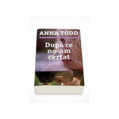 Anna Todd, Dupa ce ne-am certat - Al doilea volum din seria AFTER