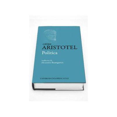 Politica. Opere Aristotel - Editia a III-a, revazuta