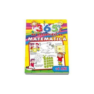 Matematica 365 de activitati de matematica pentru 6 ani - Editie ilustrata