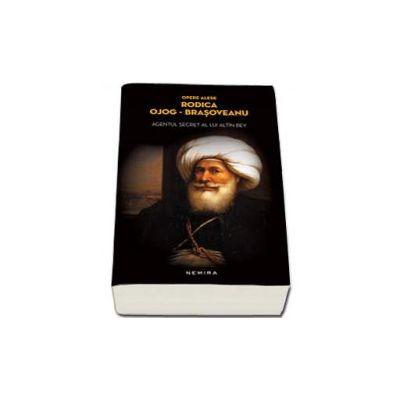 Rodica Ojog-Brasoveanu - Agentul secret al lui Altin-Bey - Editie, paperback