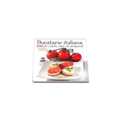 Bucatarie Italiana - 100 de retete usor de preparat. Editie cu coperti cartonate