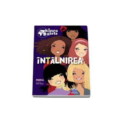 Kinra Girls - Intalnirea, Volumul I (Moka)