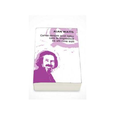 Alan Watts, Cartea despre acel tabu care te impiedica sa afli cine esti - Editia a II-a