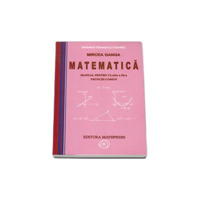 Matematica manual pentru clasa a IX-a trunchi comun - Autor Mircea Ganga
