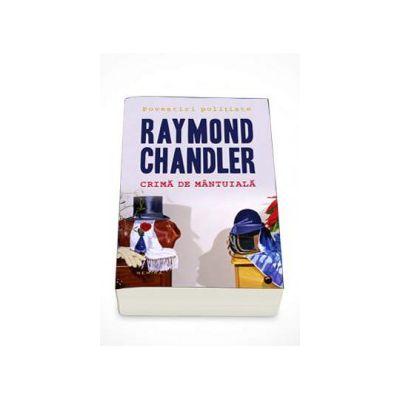 Raymond Chandler - Crima de mantuiala. Editie Paperback