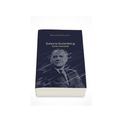 Marshall McLuhan, Galaxia Gutenberg - Scrieri esentiale