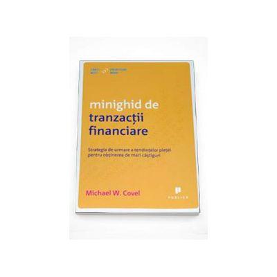 Michael W. Covel - Minighid de tranzactii financiare - Strategia de urmare a tendintelor pietei pentru obtinerea de mari castiguri