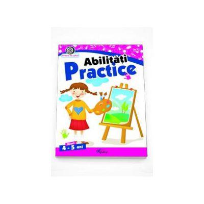 Georgeta Matei - Abilitati practice nivelul 4-5 ani. Colectia Vreau sa stiu!