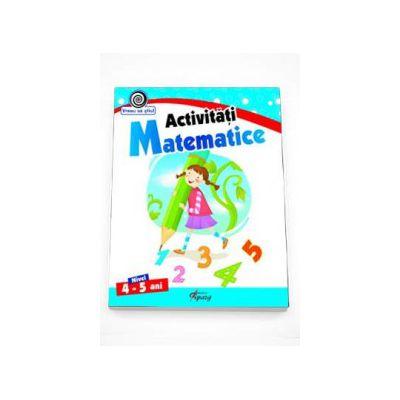 Georgeta Matei - Activitati Matematice nivel 4-5 ani. Colectia Vreau sa stiu!