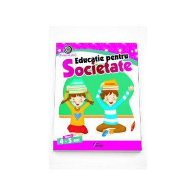 Georgeta Matei - Educatie pentru Societate nivel 4-5 ani. Colectia Vreau sa stiu!
