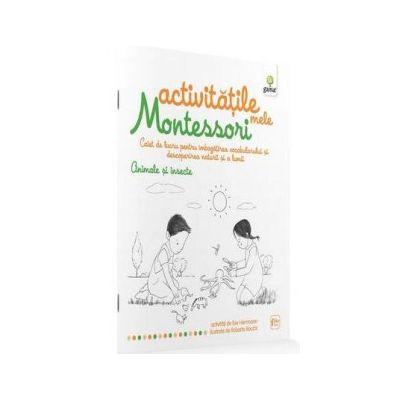 Activitatile mele Montessori. Animale si insecte. Caiet de lucru pentru imbogatirea vocabularului si descoperirea naturii si a lumii - Eve Herrmann
