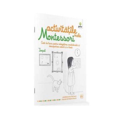 Activitatile mele Montessori. Timpul. Caiet de lucru pentru imbogatirea vocabularului si descoperirea naturii si a lumii - Eve Herrmann