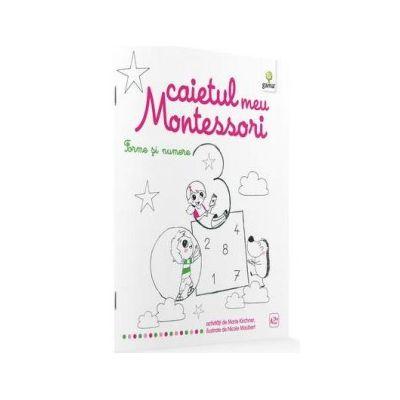 Marie Kirchner - Caietul meu Montessori. Forme si numere