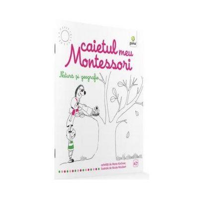 Marie Kirchner - Caietul meu Montessori. Natura si geografie