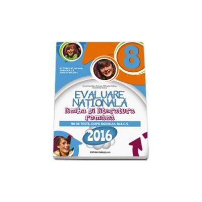 Limba si literatura romana, evaluare nationala 2016 pentru clasa a VIII-a - 90 de teste, dupa modelul M. E. C. S (Anca Davidoiu Roman)