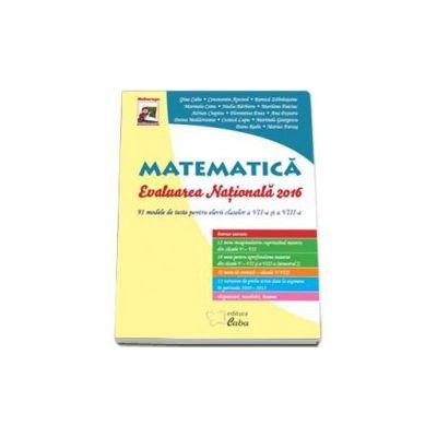 Gina Caba - Matematica, evaluarea nationala 2016 cu 91 de modele de teste pentru elevii claselor a VII-a si a VIII-a