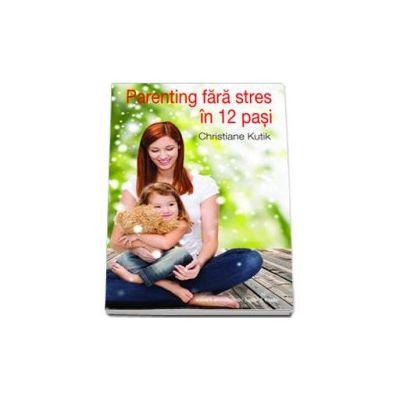 Parenting fara stres in 12 pasi - Christiane Kutik