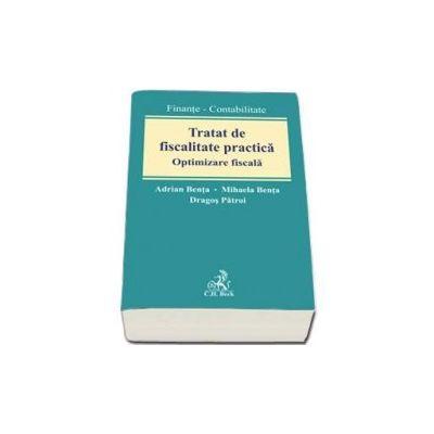 Adrian Benta - Tratat de fiscalitate practica. Optimizare fiscala (finante - contabilitate)