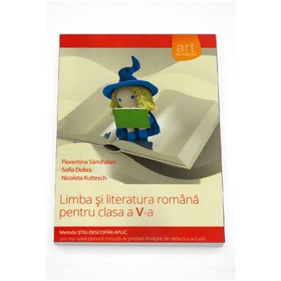 Limba si literatura romana pentru clasa a V-a. Metoda STIU-DESCOPAR-APLIC - Florentina Samihaian, Sofia Dobra, Nicoleta Kuttesch