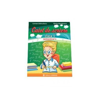 Carmen Stanculescu - Caiet de scriere pentru clasa I, semestrul II - In conformitate cu noua programa scolara (I2)