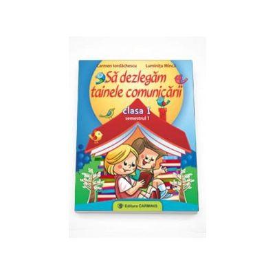Carmen Iordachescu - Sa dezlegam tainele comunicarii clasa a I, semestrul I - Auxiliar elaborat dupa manualul editurii CD Press
