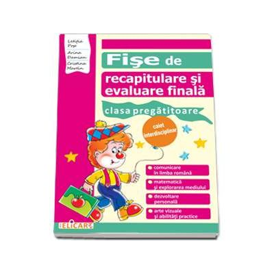 Fise de recapitulare si evaluare finala caiet interdisciplinar pentru clasa pregatitoare