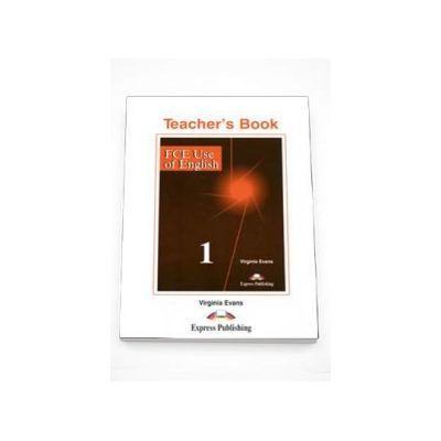 Virginia Evans - Curs de limba engleza FCE Use of English 1 Teachers Book, Manualul profesorului (Editia veche)