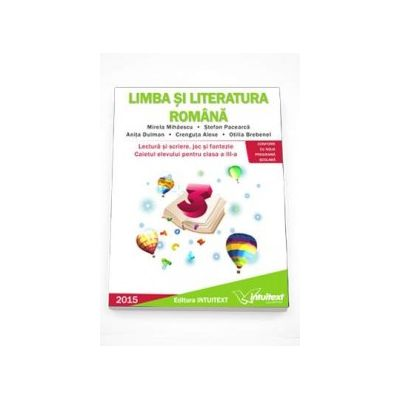 Limba si literatura romana - Lectura si scriere, joc si fantezie. Caietul elevului pentru clasa a III-a - Mirela Mihaescu