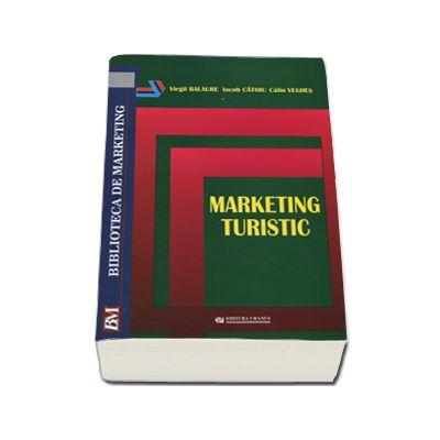 Marketing turistic. Autori - Virgil Balaure, Iacob Catoiu si Calin Veghes