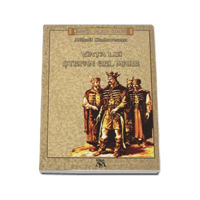 Mihail Sadoveanu, Viata lui Stefan cel Mare. Colectia romane istorice