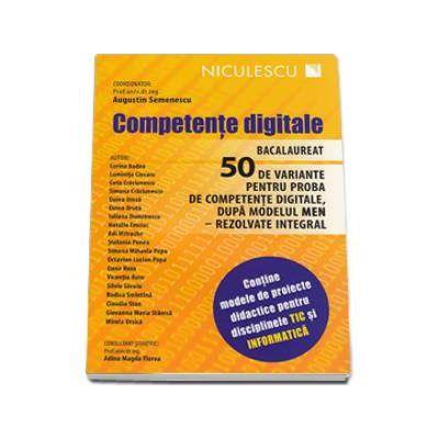 Bacalaureat Competente Digitale. 50 De variante pentru proba de competente digitale, dupa modelul MEN - Rezolvate integral. Contine modele de proiecte didactice pentru disciplinele TIC si Informatica