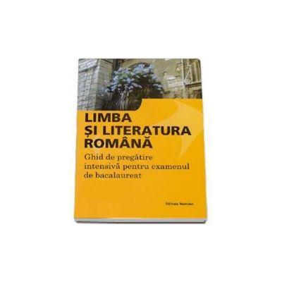 Bacalaureat 2016, limba si literatura romana. Ghid de pregatire intensiva