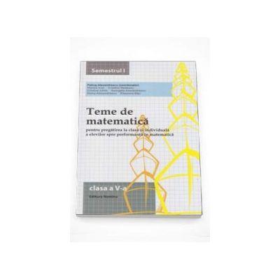 Petrus Alexandrescu - Teme de matematica pentru pregatirea la clasa si individuala a elevilor spre performanta in matematica clasa a V-a semestrul I - (Editia a VI-a)