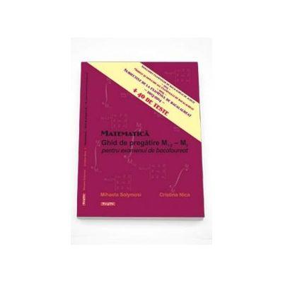 Mihaela Solimosy - Matematica. Ghid de pregatire M1-2 - M2 pentru examenul de bacalaureat