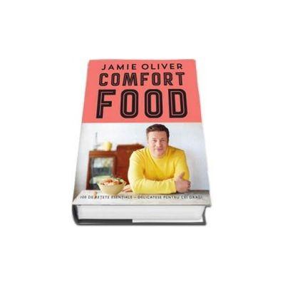 Jamie Oliver, Comfort Food. 100 de retete esentiale. Delicatese pentru cei dragi