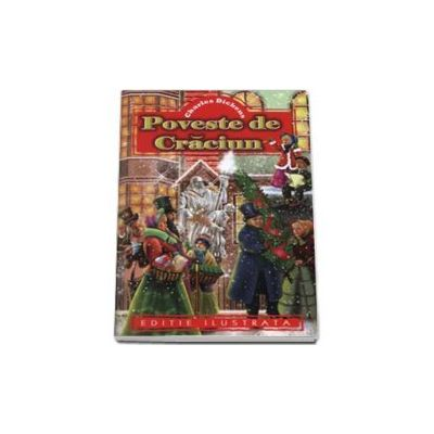 Charles Dickens - Poveste de Craciun - editie ilustrata