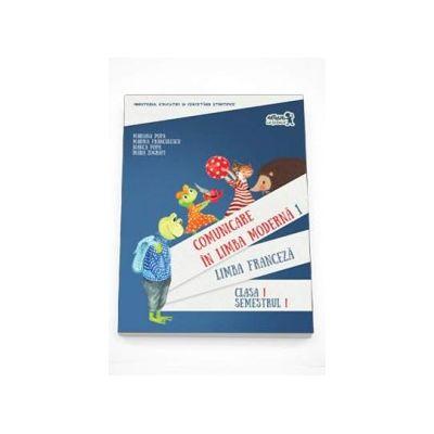 Comunicare in Limba Franceza - Limba moderna 1, clasa I semestul I. Contine editia digitala - Mariana Popa