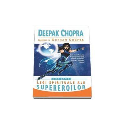 Deepak Chopra, Cele sapte legi spirituale ale supereroilor. Cum sa ne folosim de propria noastra putere interioara pentru a schimba lumea