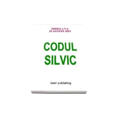 Codul silvic. Actualizat la 25 august 2015 - Editia a V-a, revizuita