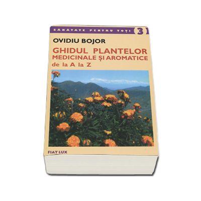 Ovidiu Bojor, Ghidul plantelor medicinale si aromatice de la A la Z. Colectia, sanatate pentru toti