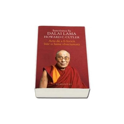 Dalai Lama, Arta de a fi fericit intr-o lume zbuciumata