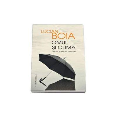 Lucian Boia, Omul si clima - Teorii, scenarii, psihoze. Editia a II-a