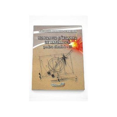 Memorator si indrumar de matematica pentru clasele I-IV - Gheorghe Adalbert Schneider