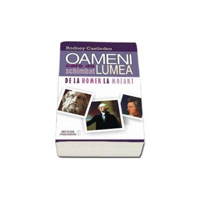 Rodney Castleden, Oameni care au schimbat lumea - Volumul I. De la Homer la Mozart