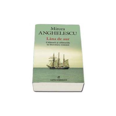 Mircea Anghelescu, Lina de aur. Calatorii si calatoriile in literatura romana