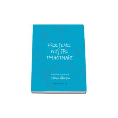 Nadine Vladescu, Prietenii nostri imaginari - Volum initiat si coordonat de Nadine Vladescu