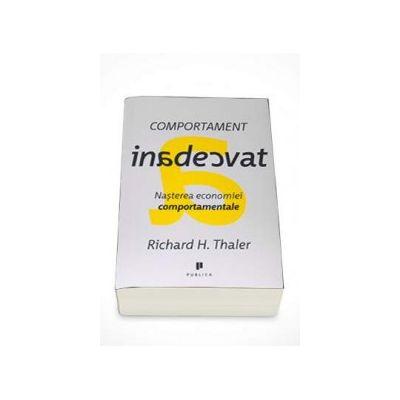 Richard H. Thaler - Comportament inadecvat. Nasterea economiei comportamentale