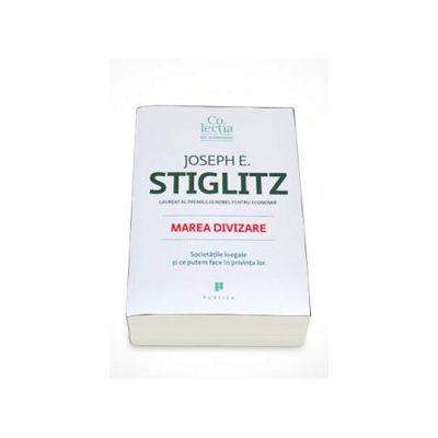 Joseph E. Stiglitz, Marea divizare - Societatile inegale si ce putem face in privinta lor