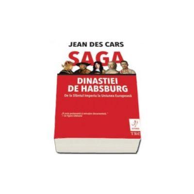 Jean Des Cars, Saga dinastiei de Habsburg. De la Sfantul Imperiu la Uniunea Europeana