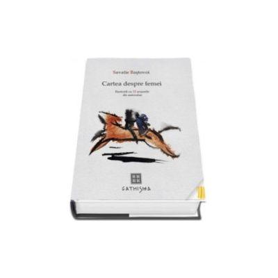 Savatie Bastovoi, Cartea despre femei - Ilustrata cu 12 acuarele ale autorului
